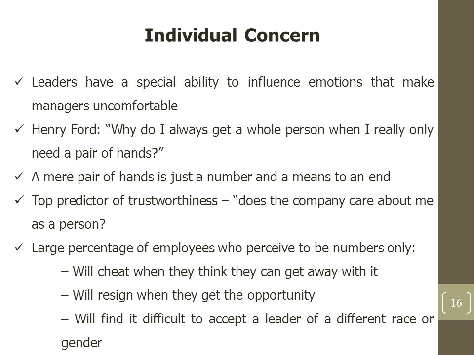 """Individual Concern Leaders have a special ability to influence emotions that make managers uncomfortable Henry Ford: """"Why do I always get a whole pers"""