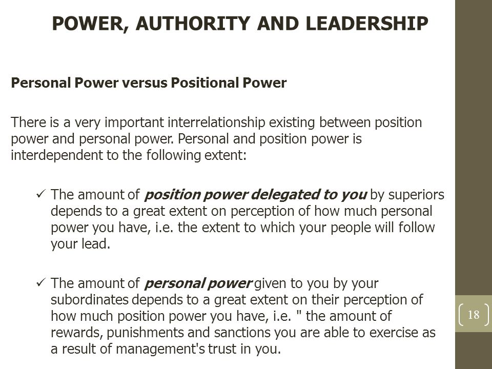 POWER, AUTHORITY AND LEADERSHIP Personal Power versus Positional Power There is a very important interrelationship existing between position power and