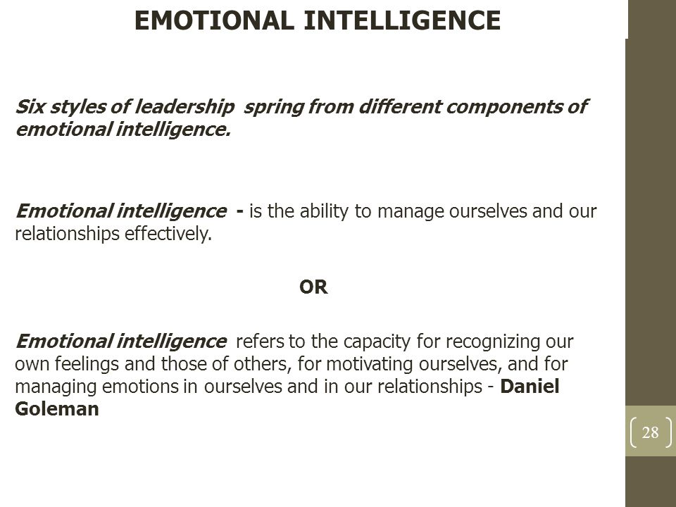 EMOTIONAL INTELLIGENCE Six styles of leadership spring from different components of emotional intelligence. Emotional intelligence - is the ability to