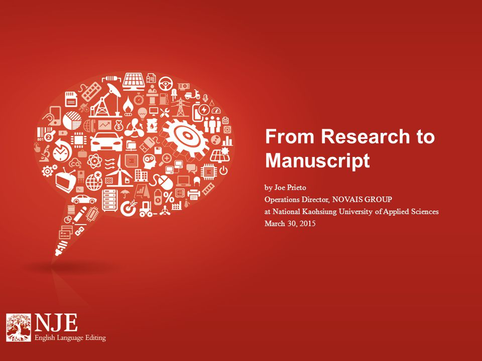 From Research to Manuscript by Joe Prieto Operations Director, NOVAIS GROUP at National Kaohsiung University of Applied Sciences March 30, 2015