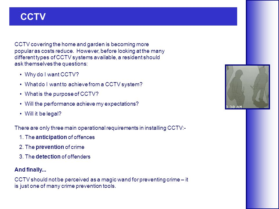 CCTV CCTV covering the home and garden is becoming more popular as costs reduce.