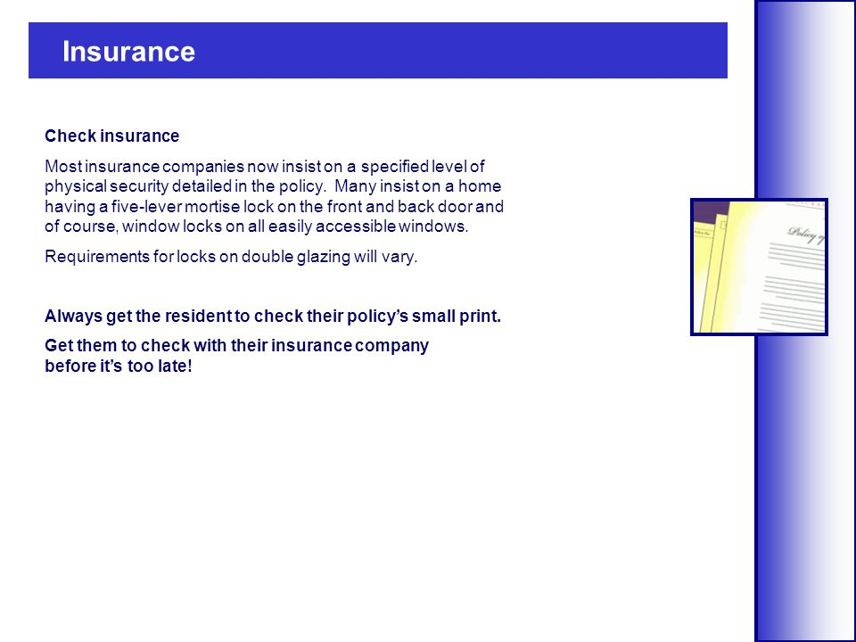 Check insurance Most insurance companies now insist on a specified level of physical security detailed in the policy.