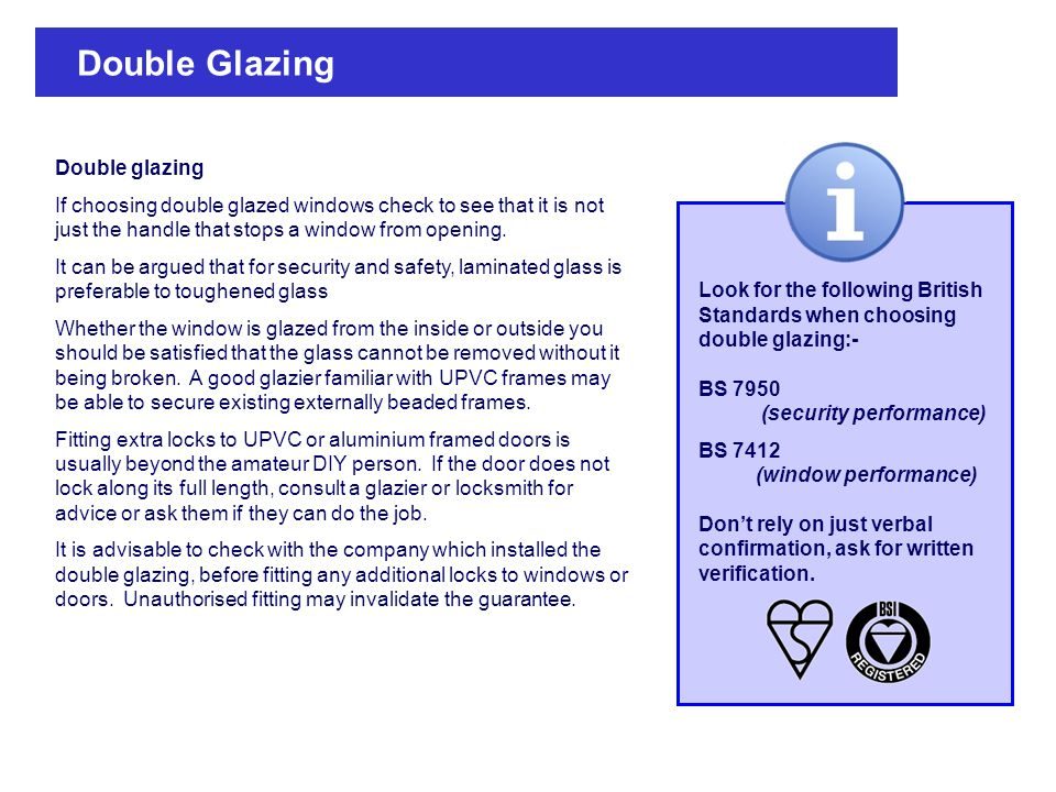 Double Glazing Double glazing If choosing double glazed windows check to see that it is not just the handle that stops a window from opening.
