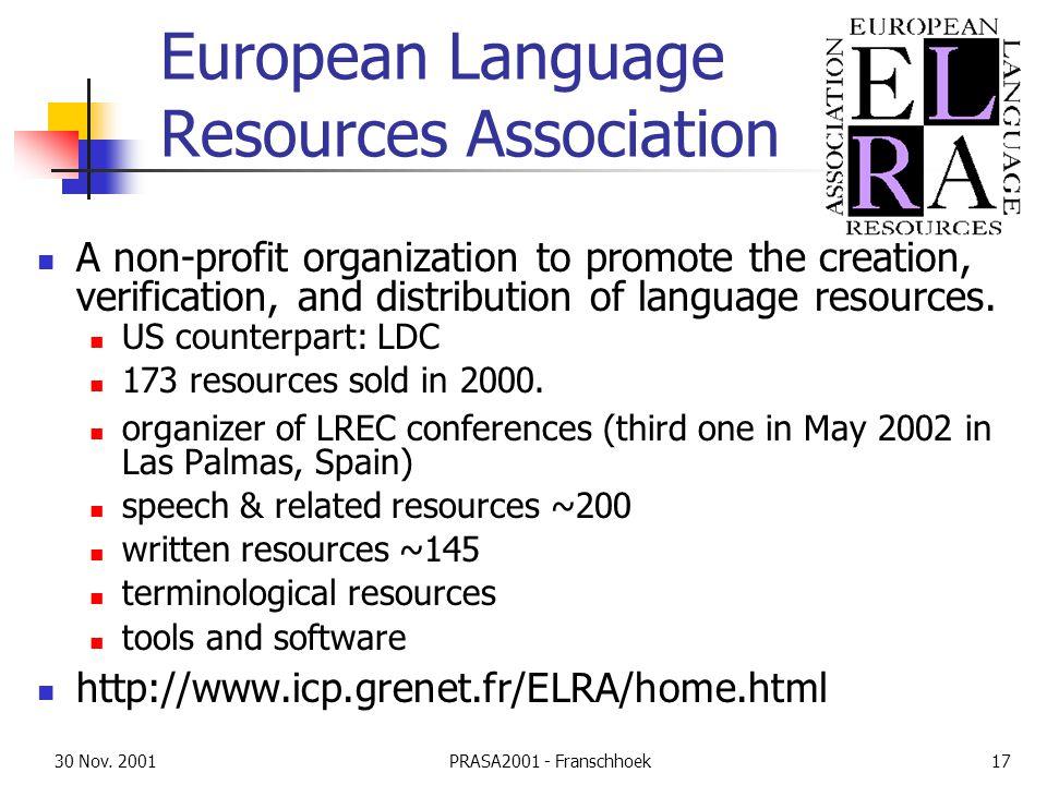 30 Nov. 2001PRASA2001 - Franschhoek17 European Language Resources Association A non-profit organization to promote the creation, verification, and dis