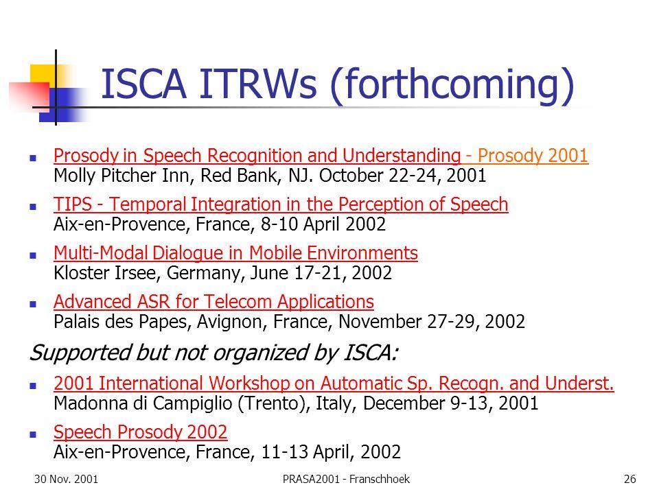 30 Nov. 2001PRASA2001 - Franschhoek26 ISCA ITRWs (forthcoming) Prosody in Speech Recognition and Understanding - Prosody 2001 Molly Pitcher Inn, Red B