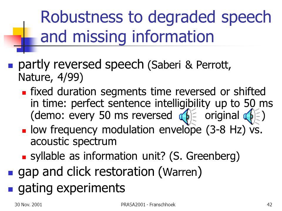 30 Nov. 2001PRASA2001 - Franschhoek42 Robustness to degraded speech and missing information partly reversed speech (Saberi & Perrott, Nature, 4/99) fi