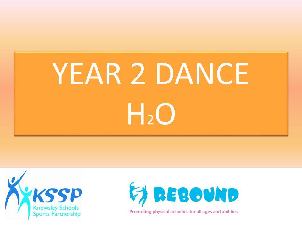 YEAR 2 DANCE H 2 O YEAR 2 DANCE H 2 O
