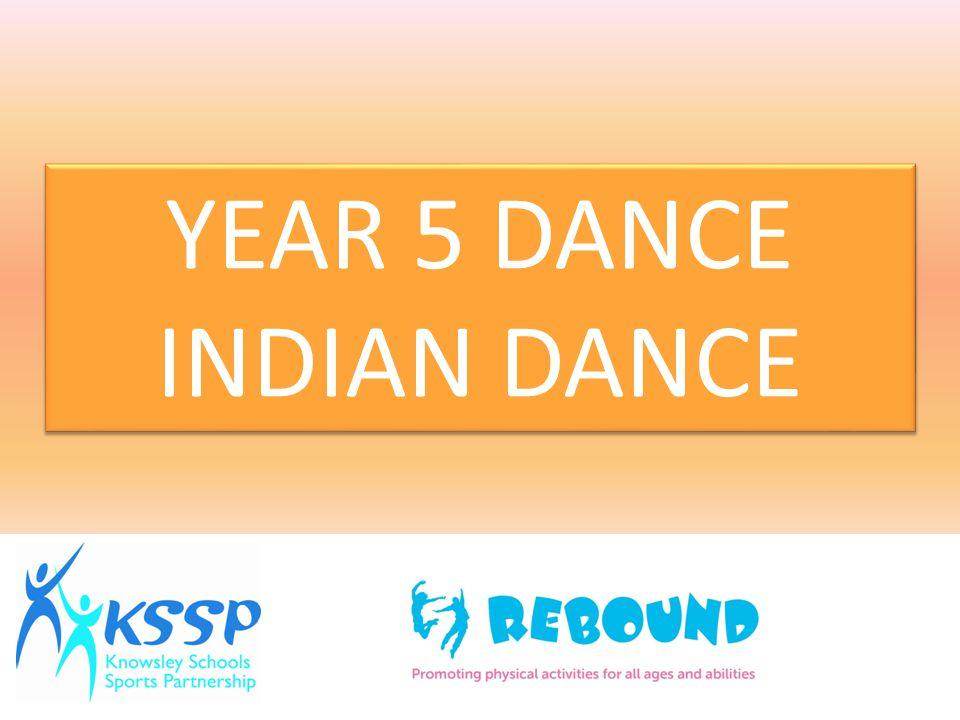 YEAR 5 DANCE INDIAN DANCE YEAR 5 DANCE INDIAN DANCE