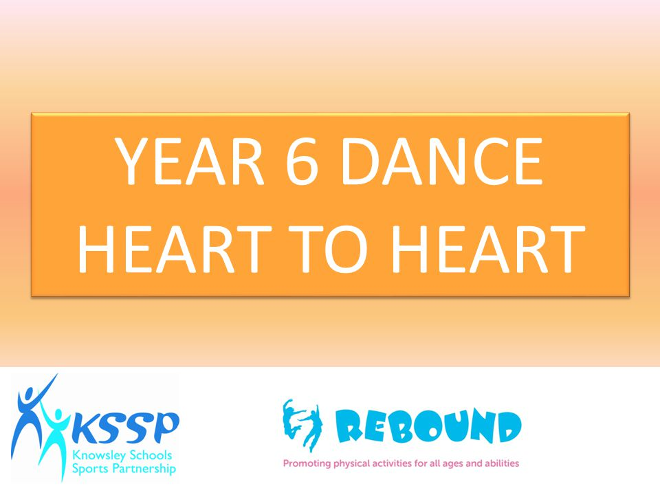 YEAR 6 DANCE HEART TO HEART YEAR 6 DANCE HEART TO HEART