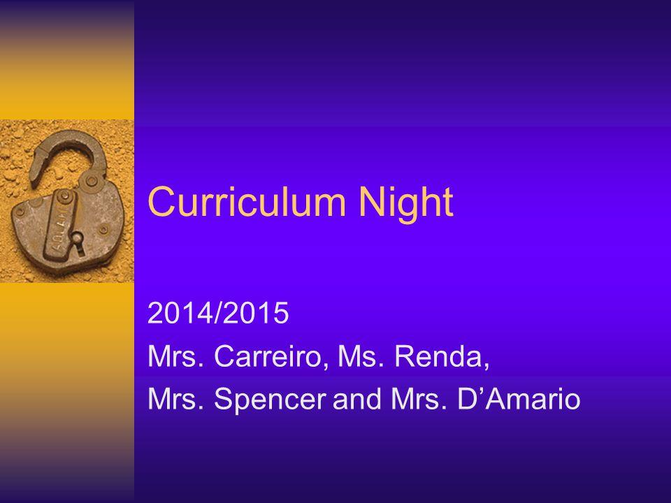Curriculum Night 2014/2015 Mrs. Carreiro, Ms. Renda, Mrs. Spencer and Mrs. D'Amario