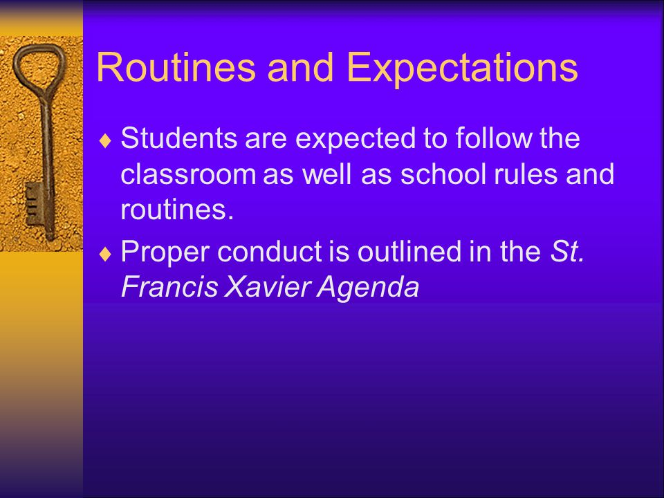 Routines and Expectations  Students are expected to follow the classroom as well as school rules and routines.