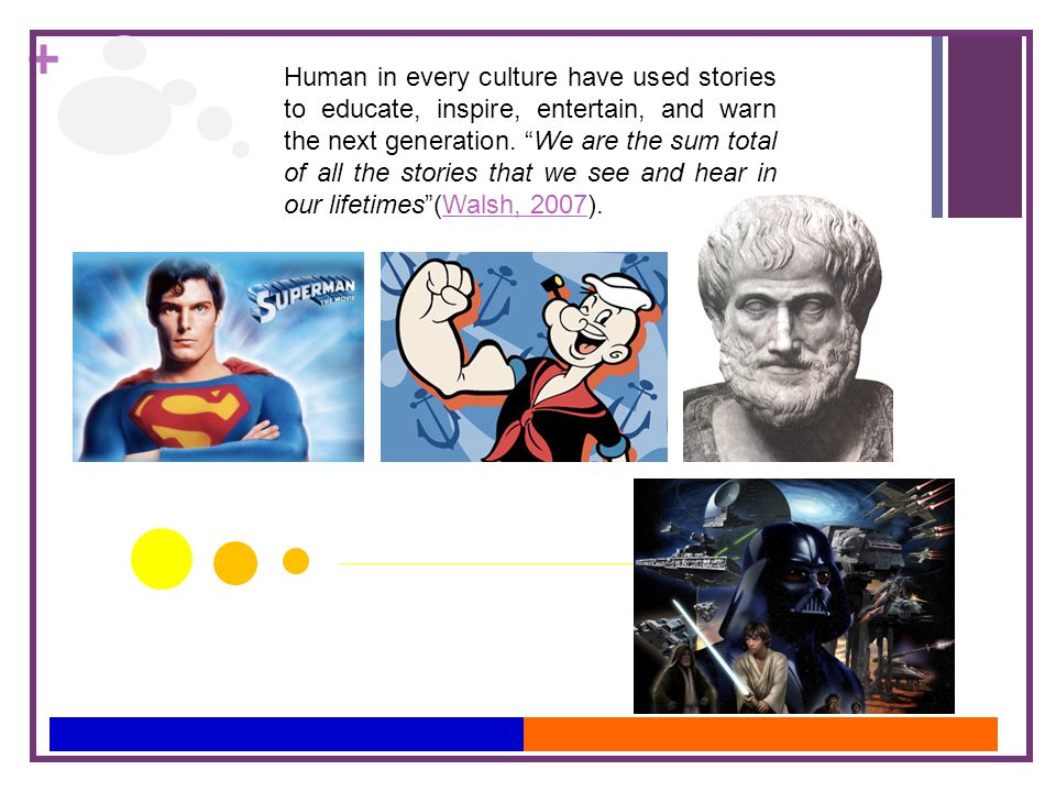 """+ Human in every culture have used stories to educate, inspire, entertain, and warn the next generation. """"We are the sum total of all the stories that"""