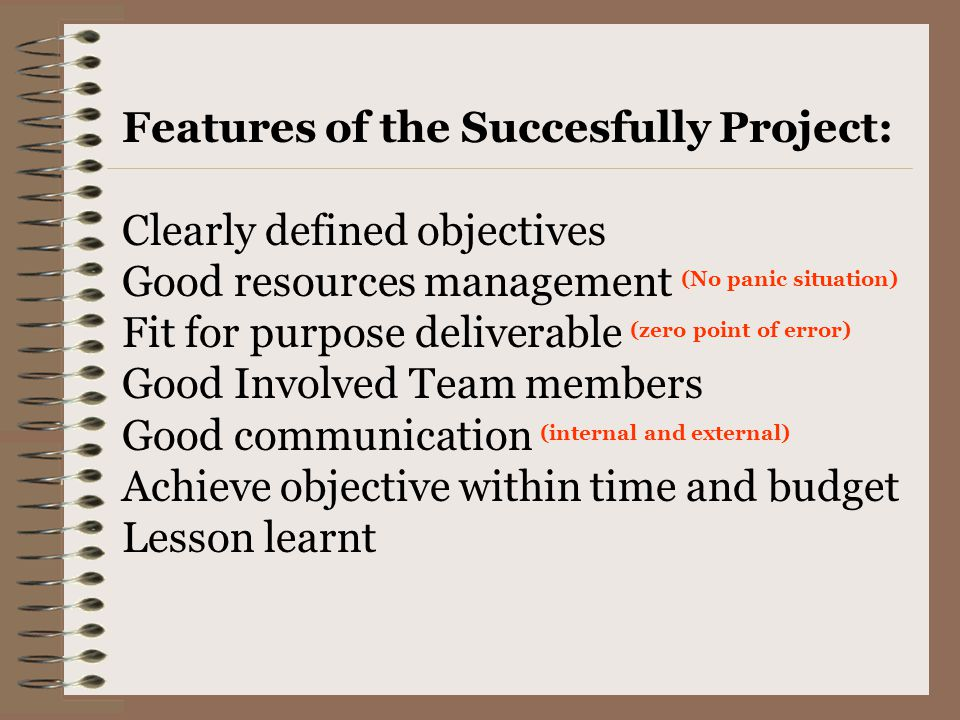 Features of the Succesfully Project: Clearly defined objectives Good resources management (No panic situation) Fit for purpose deliverable (zero point