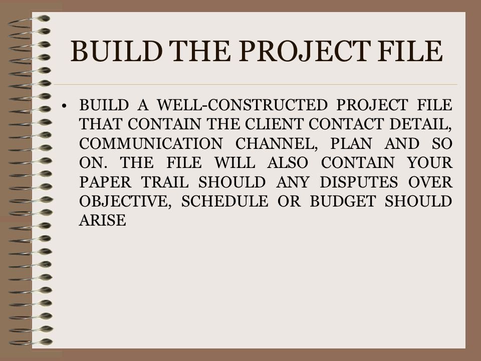 BUILD THE PROJECT FILE BUILD A WELL-CONSTRUCTED PROJECT FILE THAT CONTAIN THE CLIENT CONTACT DETAIL, COMMUNICATION CHANNEL, PLAN AND SO ON. THE FILE W
