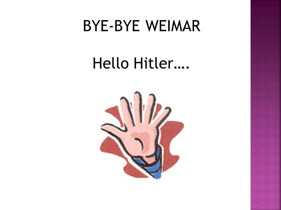 BYE-BYE WEIMAR Hello Hitler….