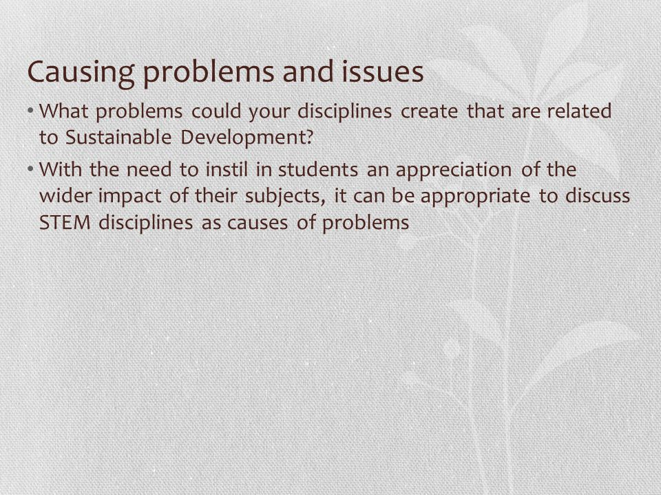 Causing problems and issues What problems could your disciplines create that are related to Sustainable Development.
