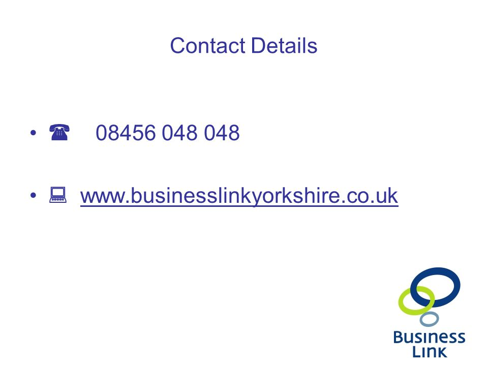 Contact Details  08456 048 048  www.businesslinkyorkshire.co.uk