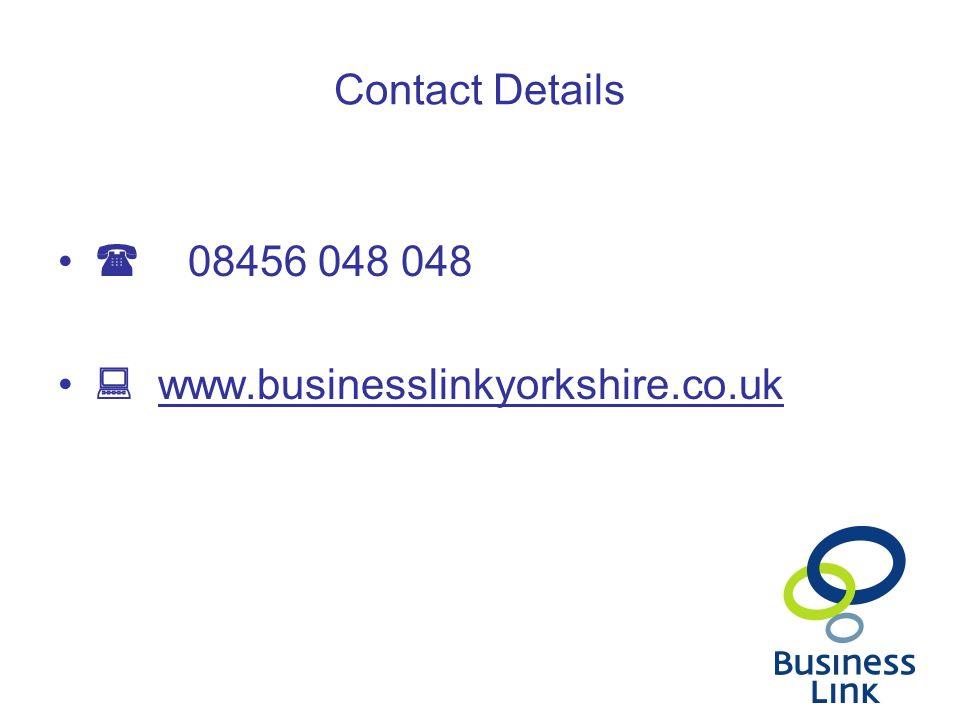 Contact Details  08456 048 048  www.businesslinkyorkshire.co.uk