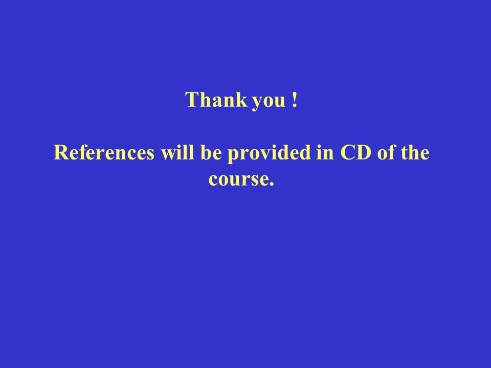 Thank you ! References will be provided in CD of the course.
