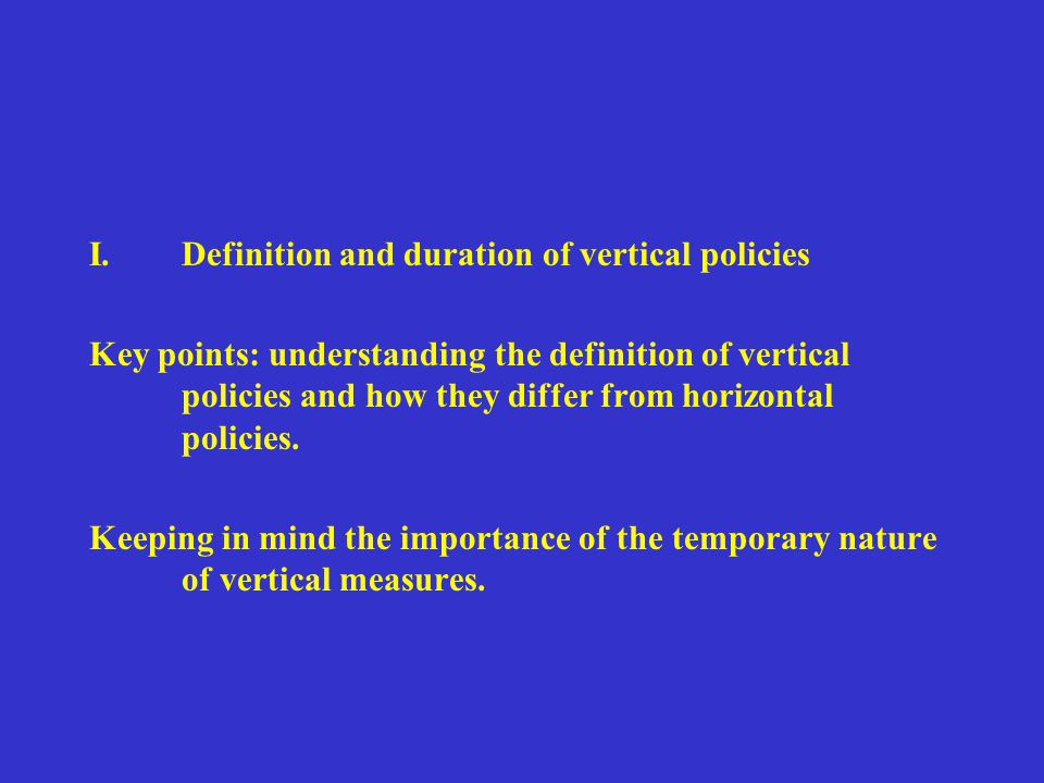 I.Definition and duration of vertical policies Key points: understanding the definition of vertical policies and how they differ from horizontal policies.