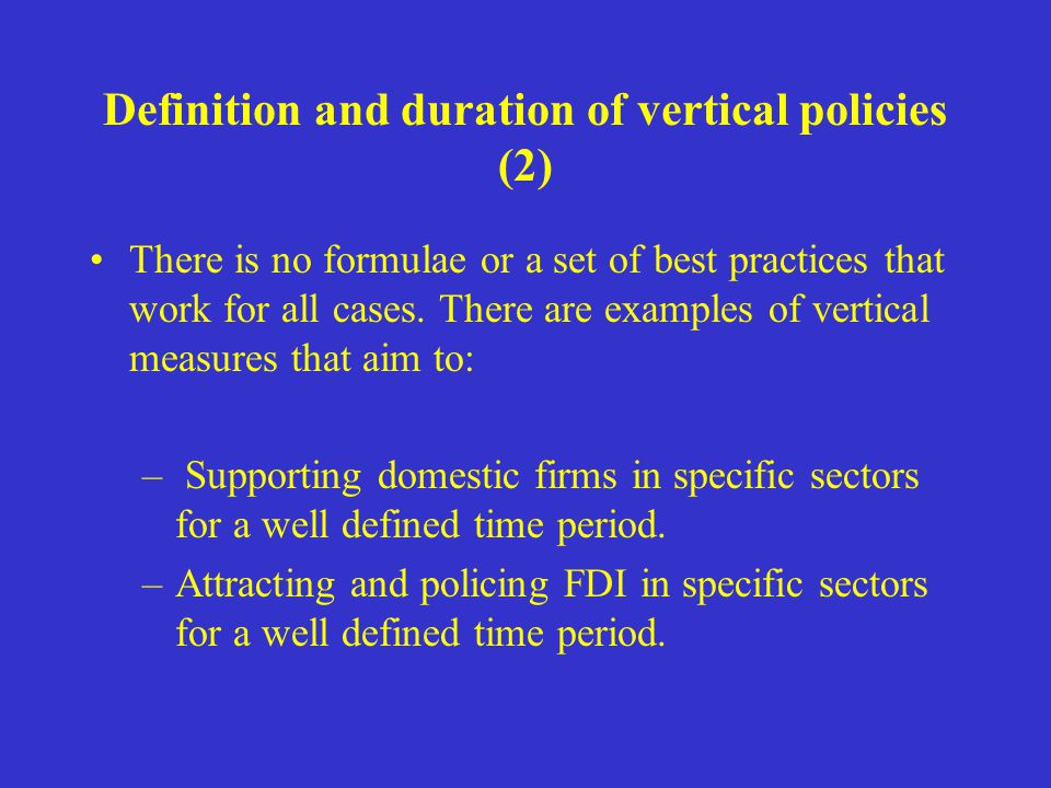 Definition and duration of vertical policies (2) There is no formulae or a set of best practices that work for all cases.