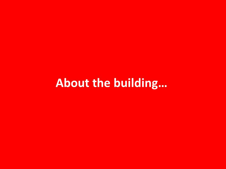 About the building…