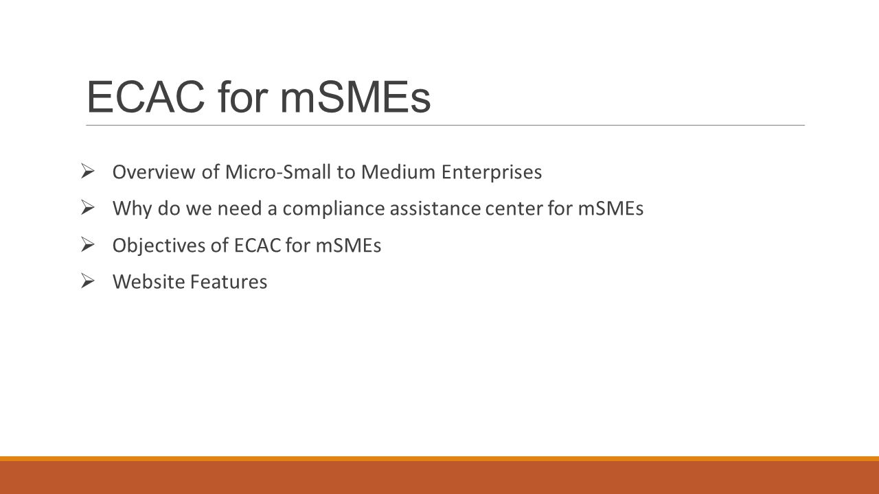 ECAC for mSMEs  Overview of Micro-Small to Medium Enterprises  Why do we need a compliance assistance center for mSMEs  Objectives of ECAC for mSME