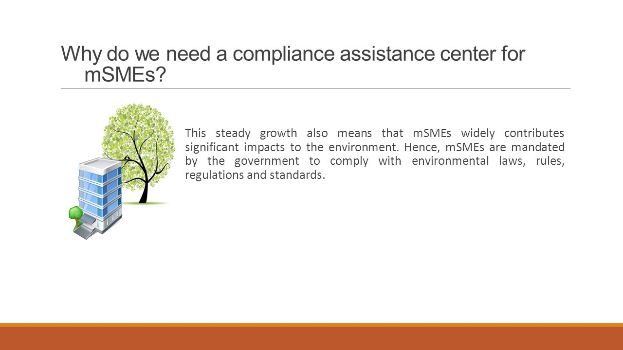 Why do we need a compliance assistance center for mSMEs? This steady growth also means that mSMEs widely contributes significant impacts to the enviro