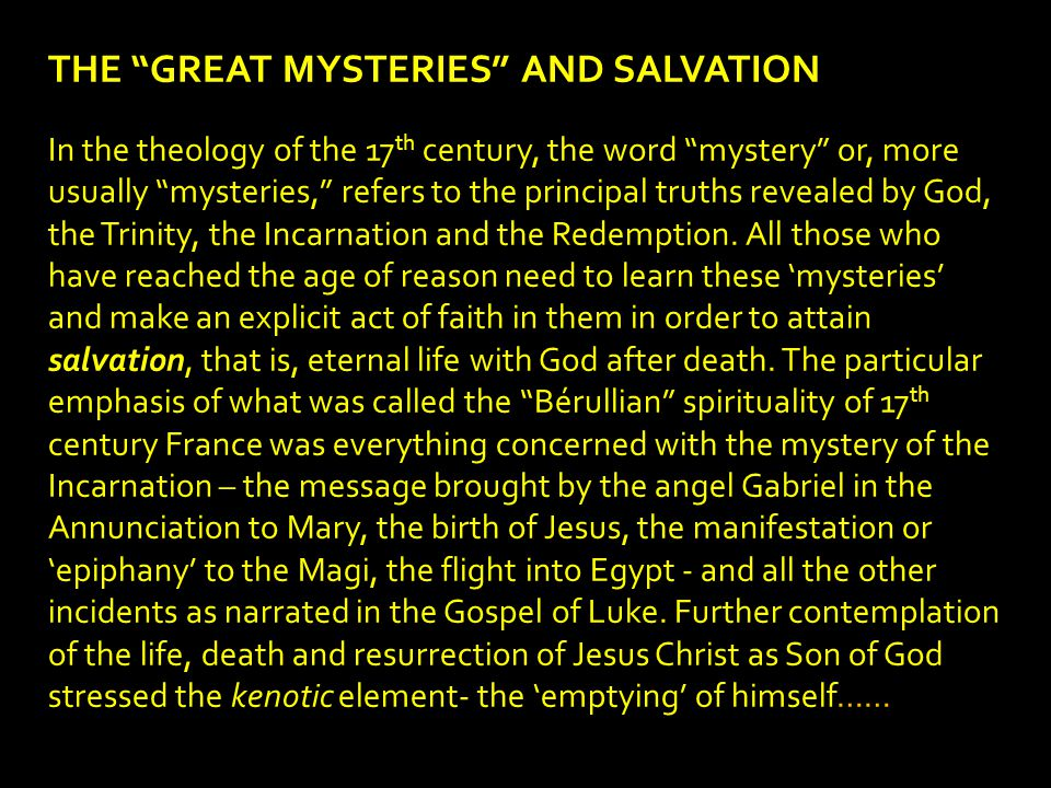 THE GREAT MYSTERIES AND SALVATION In the theology of the 17 th century, the word mystery or, more usually mysteries, refers to the principal truths revealed by God, the Trinity, the Incarnation and the Redemption.