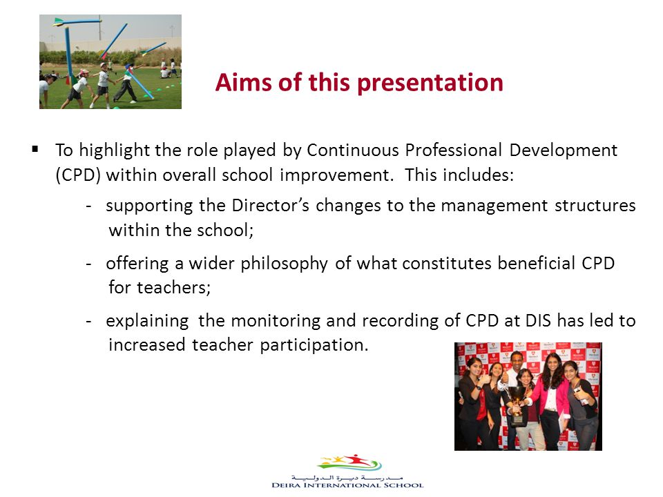  To highlight the role played by Continuous Professional Development (CPD) within overall school improvement.