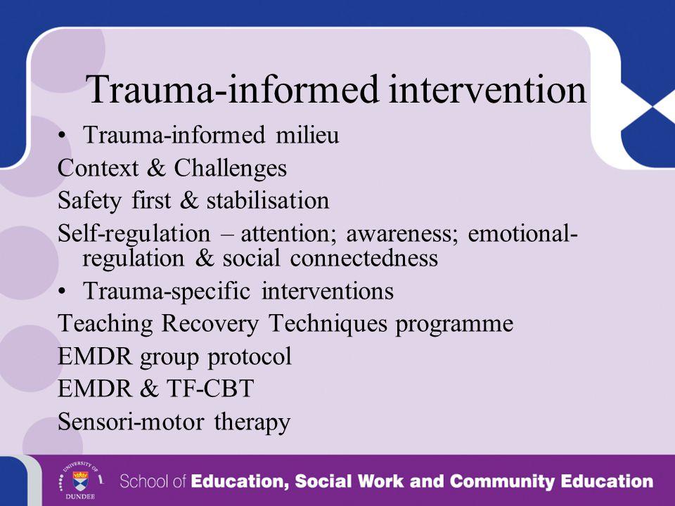 Trauma-informed intervention Trauma-informed milieu Context & Challenges Safety first & stabilisation Self-regulation – attention; awareness; emotiona