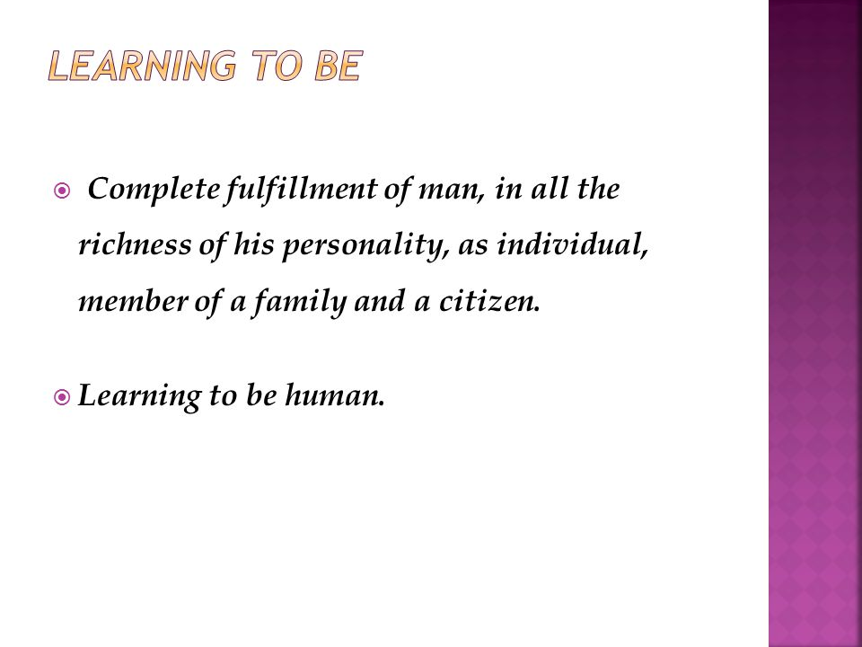  Complete fulfillment of man, in all the richness of his personality, as individual, member of a family and a citizen.