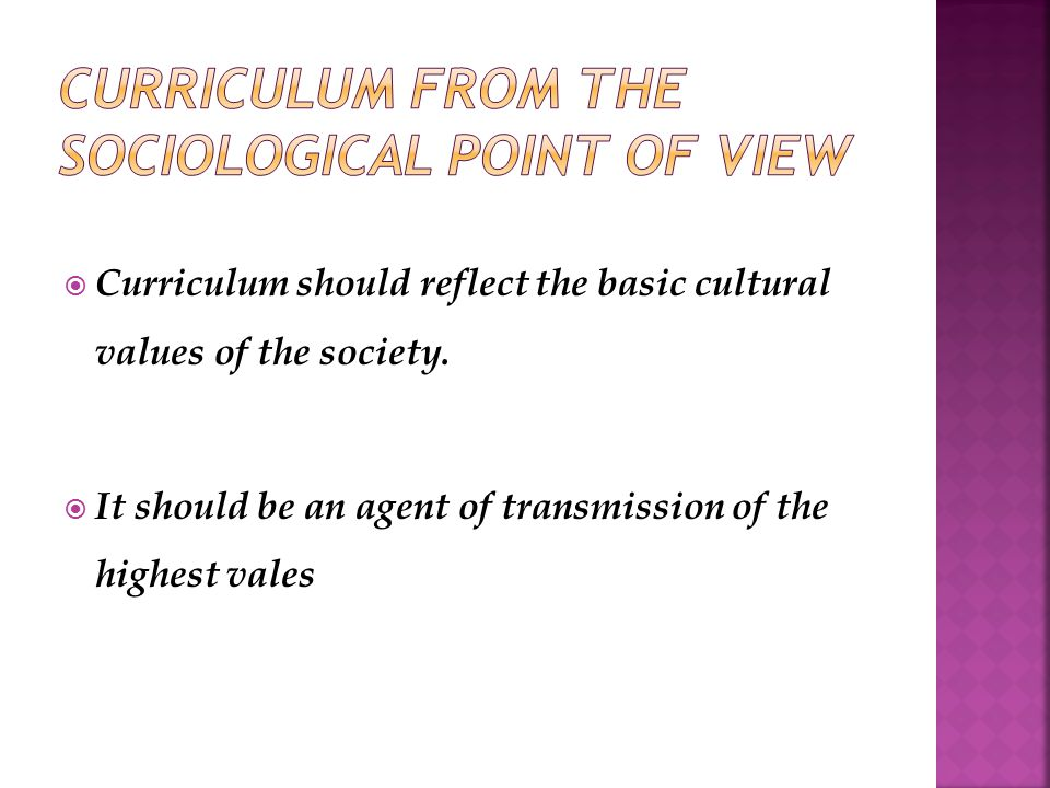  Curriculum should reflect the basic cultural values of the society.