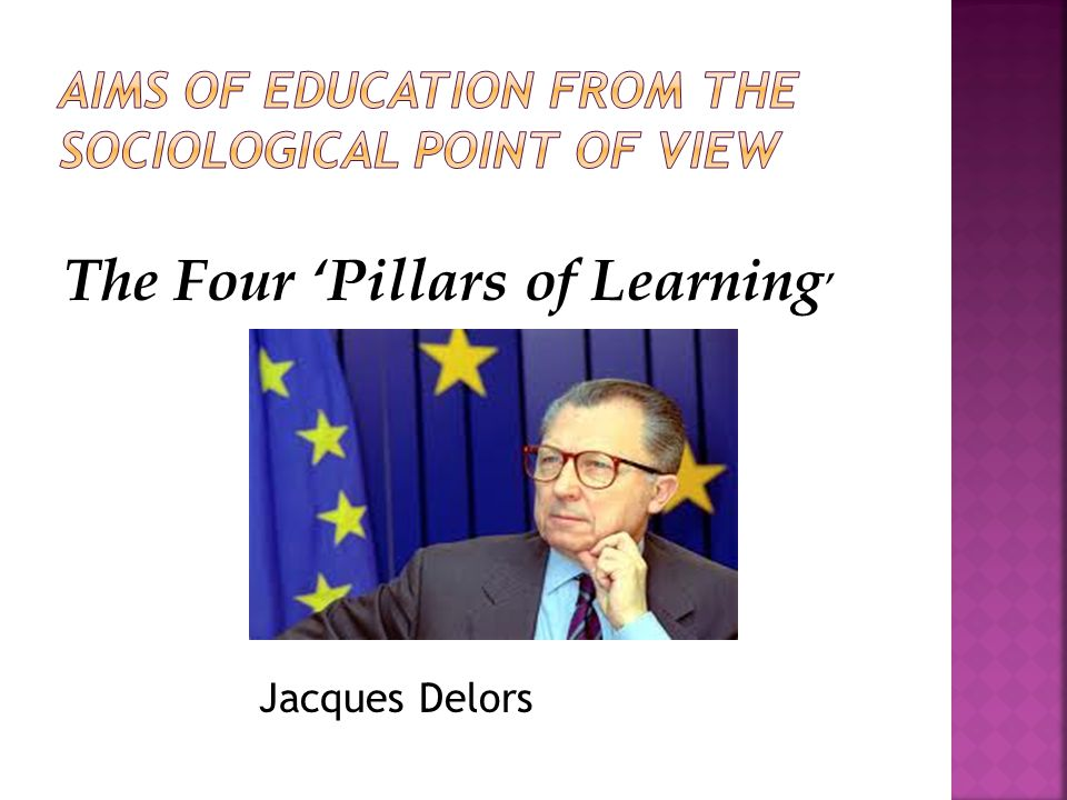 The Four 'Pillars of Learning ' Jacques Delors