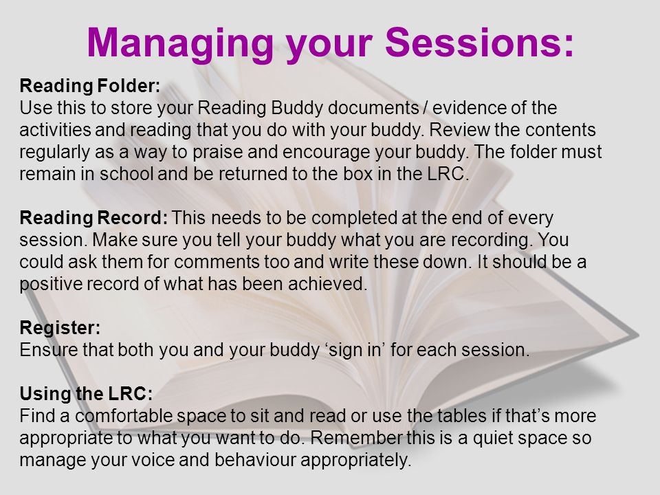 Managing your Sessions: Reading Folder: Use this to store your Reading Buddy documents / evidence of the activities and reading that you do with your buddy.