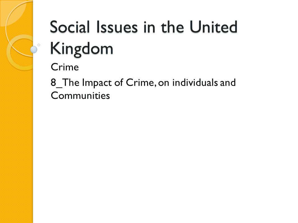 Social Issues in the United Kingdom Crime 8_The Impact of Crime, on individuals and Communities