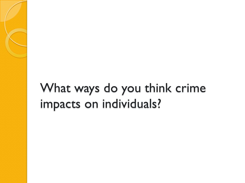 What ways do you think crime impacts on individuals?