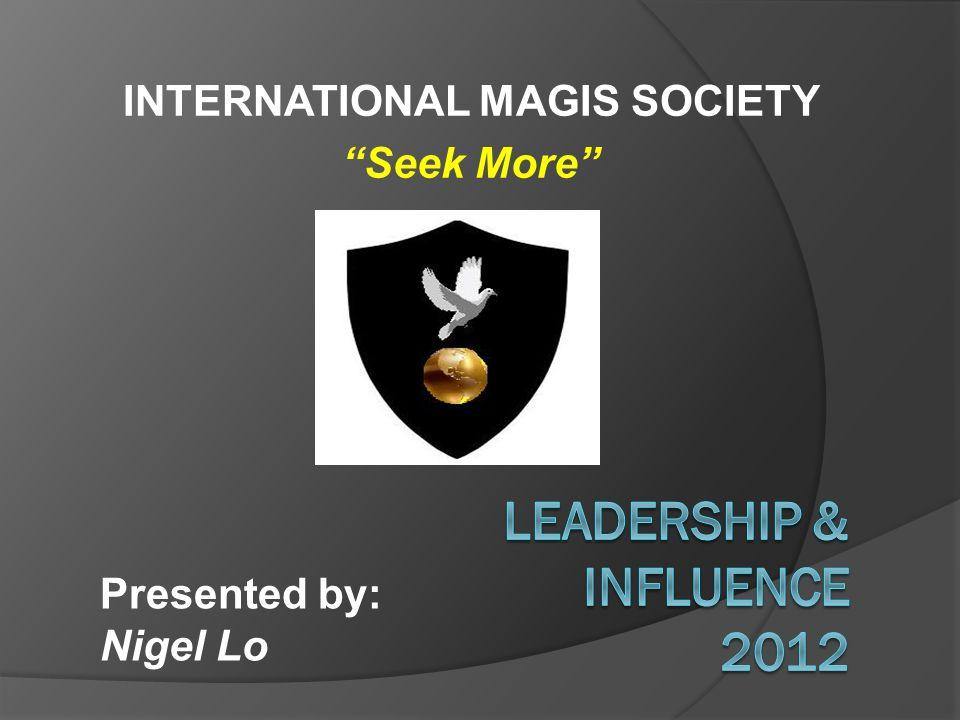 INTERNATIONAL MAGIS SOCIETY Seek More Presented by: Nigel Lo