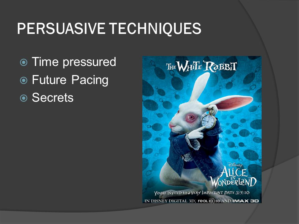 PERSUASIVE TECHNIQUES  Time pressured  Future Pacing  Secrets