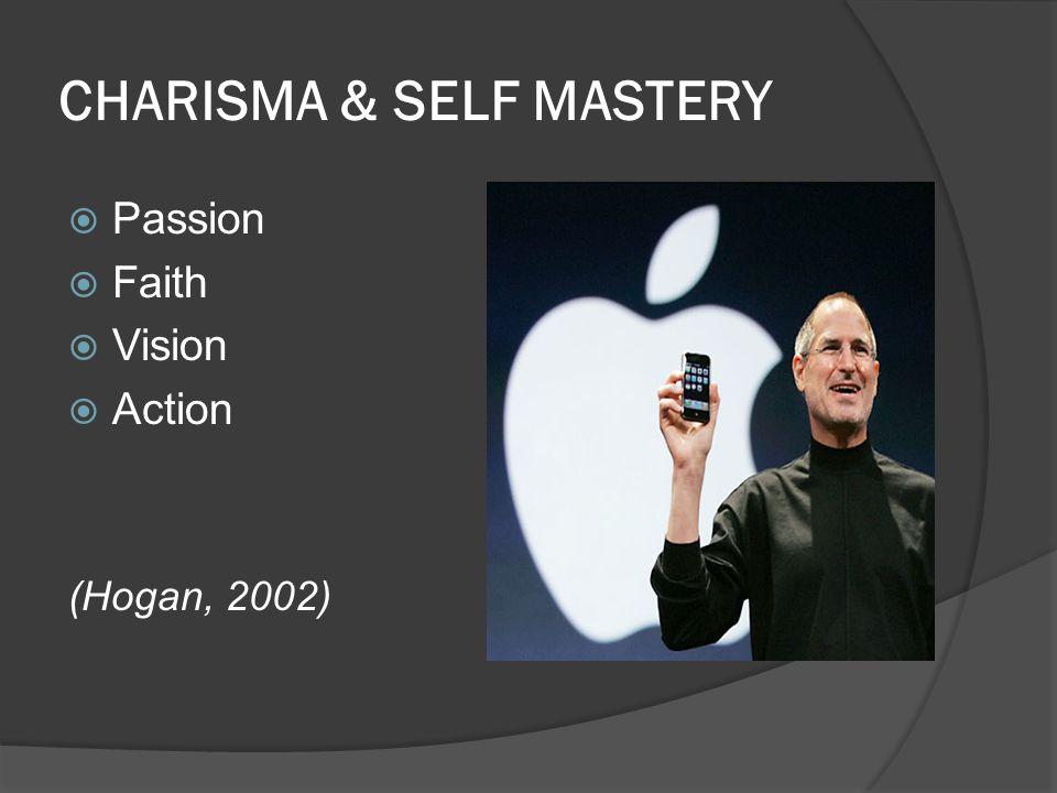 CHARISMA & SELF MASTERY  Passion  Faith  Vision  Action (Hogan, 2002)