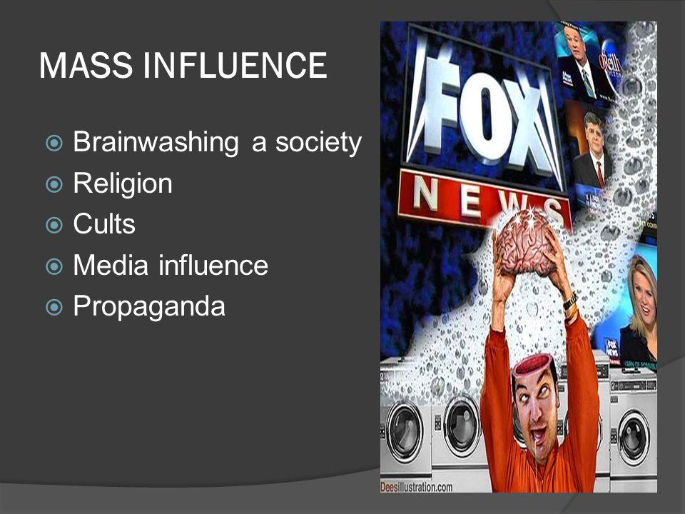 MASS INFLUENCE  Brainwashing a society  Religion  Cults  Media influence  Propaganda