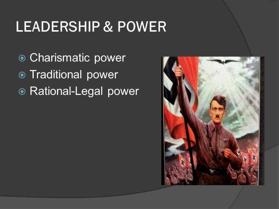 LEADERSHIP & POWER  Charismatic power  Traditional power  Rational-Legal power