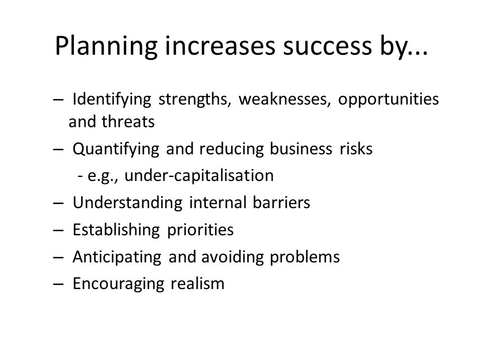Planning increases success by...