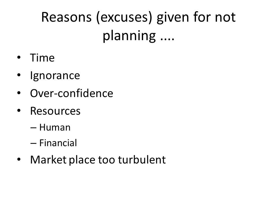 Reasons (excuses) given for not planning....