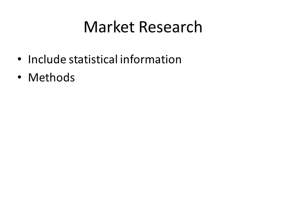 Market Research Include statistical information Methods