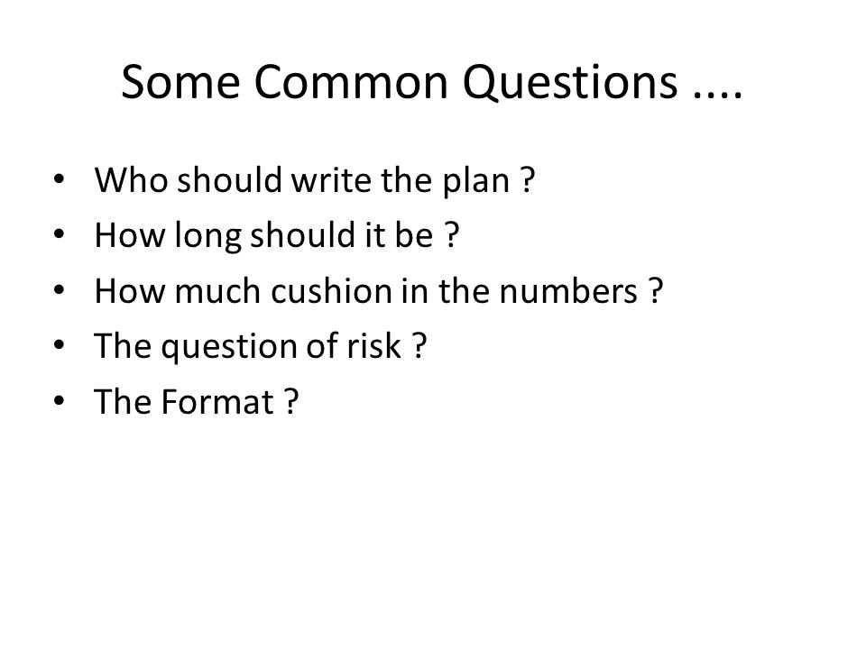 Some Common Questions.... Who should write the plan .