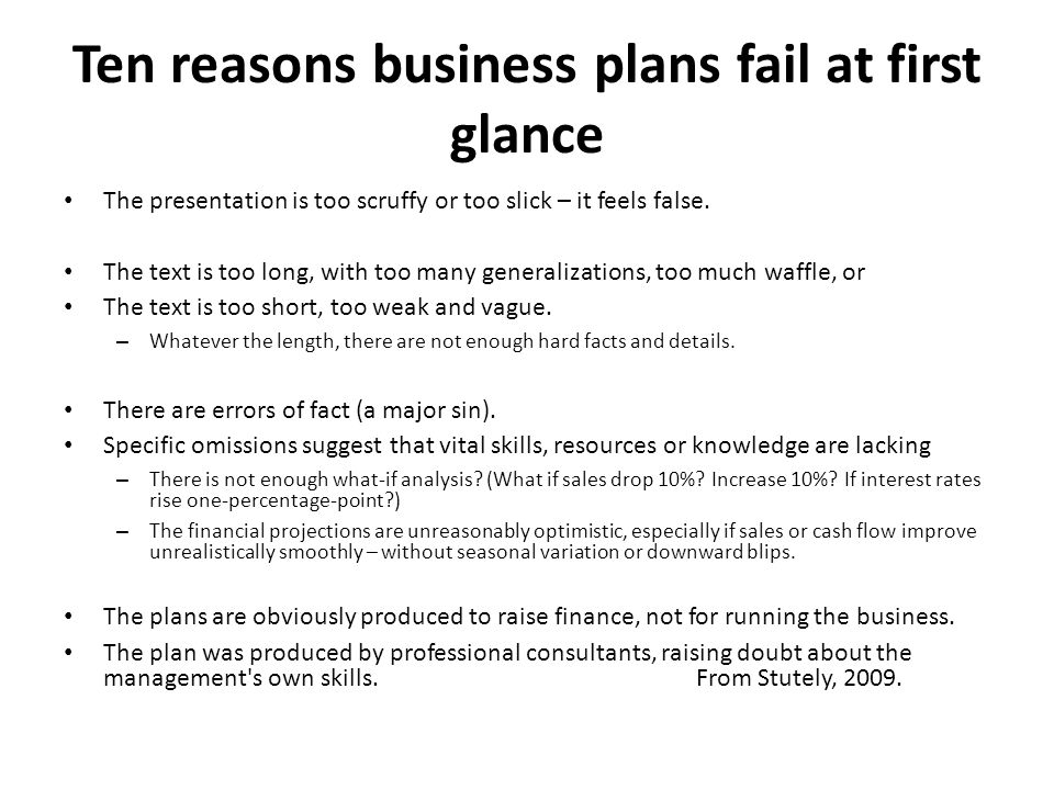 Ten reasons business plans fail at first glance The presentation is too scruffy or too slick – it feels false.
