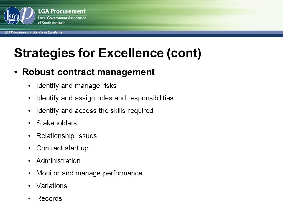 Strategies for Excellence (cont) Robust contract management Identify and manage risks Identify and assign roles and responsibilities Identify and acce