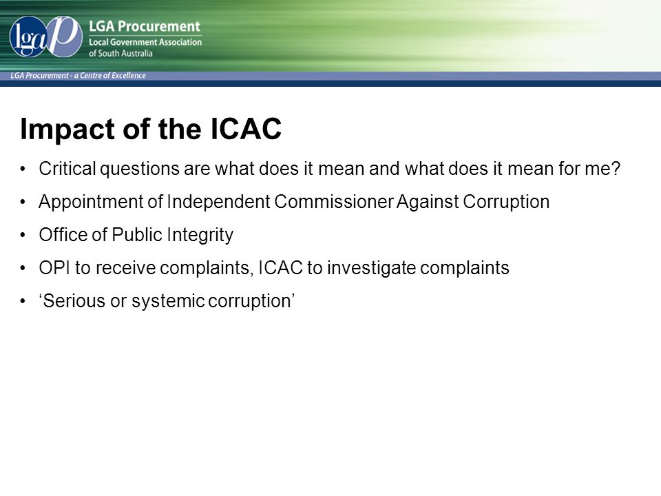 Impact of the ICAC Critical questions are what does it mean and what does it mean for me.