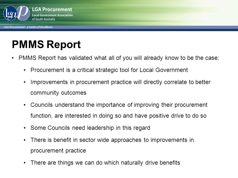 PMMS Report PMMS Report has validated what all of you will already know to be the case: Procurement is a critical strategic tool for Local Government